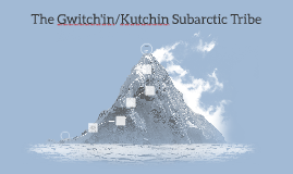 The Gwitch'in/Kutchin Subarctic Tribe