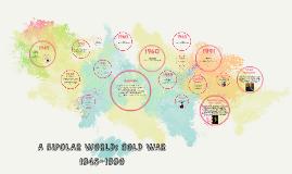 A BIPOLAR WORLD: COLD WAR 1945-1990