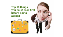 Top 10 things you must pack first before going abroad