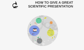 HOW TO GIVE A GREAT SCIENTIFIC PRESENTATION