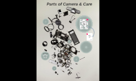 PHOTOGRAPHY: Parts of a Camera and Care