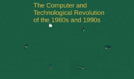 Copy of Computer and Technological Revolution of the 1980s and 1990s