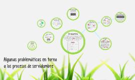 Copy of Algunas problemáticas en torno a los procesos de servidumbre