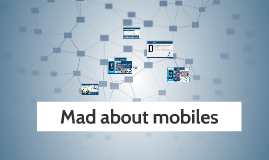 Mad about mobiles