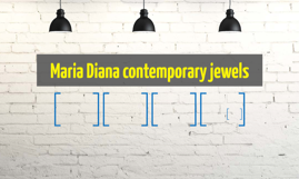 Maria Diana contemporary jewels