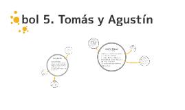 Bol 5: Agustín y Tomás
