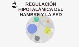 REGULACIÓN HIPOTALÁMICA DEL HAMBRE Y LA SED