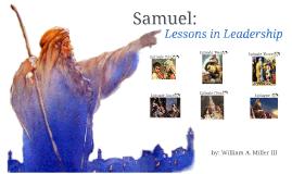 Samuel: Lessons in Leadership (College of Biblical Studies - Houston, Principles of Biblical Teaching Lab, 2nd Presentation)