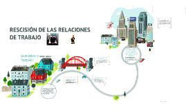 RESCISION DE LAS RELACIONES DE TRABAJO PRIMERA PARTE