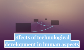 effects of technological development in human aspects