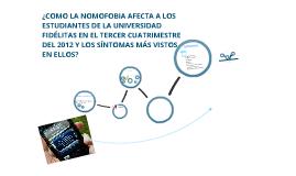¿COMO LA NOMOFOBIA AFECTA A LOS ESTUDIANTES DE LA UNIVERSIDAD FIDÉLITAS EN EL TERCER CUATRIMESTRE DEL 2012 Y LOS SÍNTOMA