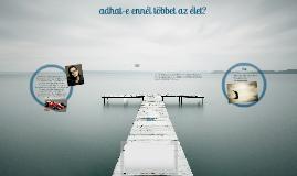 Copy of Adhat-e ennél többet az élet?