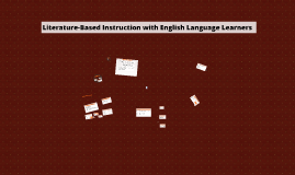 Copy of Literature-Based Instruction with English Language Learners