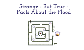 Strange - But True - Facts About the Flood