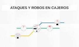 ATAQUES Y ROBOS EN CAJEROS