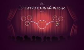 EL TEATRO E LOS AÑOS 80-90