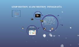 STOP MOTION- SLOW MOTION- INFOGRAFIA
