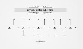 my 1st quarter exhibition