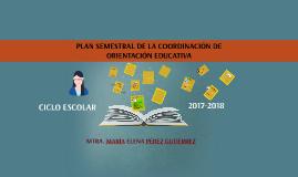 PLAN SEMESTRAL DE LA COORDINACIÓN DE ORIENTACIÓN EDUCATIVA
