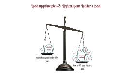 Copy of Lead up principle #2: Lighten your Leader's load