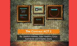 The Contrast ACT 2