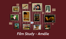 Copy of Film Study - Amelie