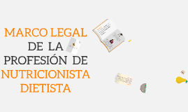 MARCO LEGAL DE LA PROFESIÓN DE NUTRICIONISTA DIETISTA