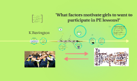'What factors motivate girls to want to participate in PE lessons?' - Evaluative Study