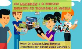 Los Millennials y el contexto Educativo del Tecnológico de M