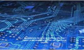 ENSEÑANZA DE LA ELECTRÓNICA DIGITAL PARA LA IMPLEMENTACION D