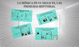 LA MÚSICA EN EL SIGLO XX, LAS PRIMERAS RUPTURAS.