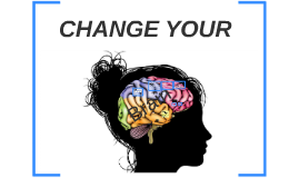 CHANGE YOUR