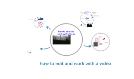 How to edit and work with a video