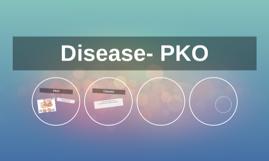 Disease- PKO