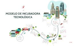 MODELO DE INCUBADORA TECNOLÓGICA