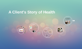 A Client's Story of Health
