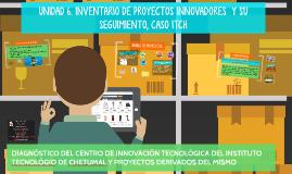 UNIDAD 6. INVENTARIO DE PROYECTOS INNOVADORES  Y SU SEGUIMIE