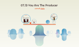 07.13 You Are The Producer