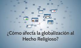 ¿Cómo afecta la globalización al Hecho Religioso?