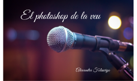 Copy of El photoshop de la veu
