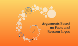 Arguments Based on Facts and Reason: Logos