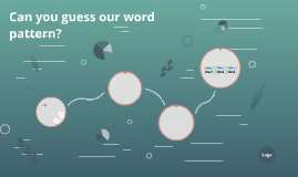Can you guess our word pattern?