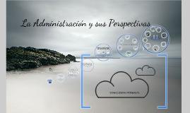Copy of La Administración y sus perspectivas