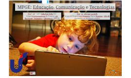 MPGE: Educação, Comunicação e Tecnologias