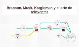 Branson, Musk, Kargieman y el arte de reinventar