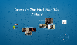 Scars In The Past Mar The Future