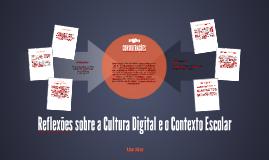 Reflexões sobre a Cultura Digital e o Contexto Escolar