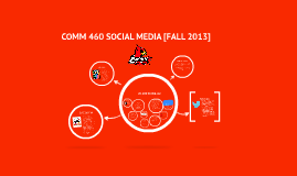 COMM 460 SOCIAL MEDIA [FALL 2013]