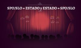 SPO/SLO = ESTADO y ESTADO = SPO/SLO