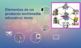 Copy of Elementos de un producto multimedia educativo: texto
